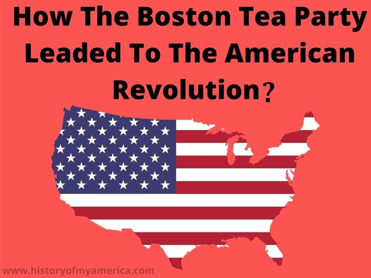 How Did The Boston Tea Party Lead To The American Revolution