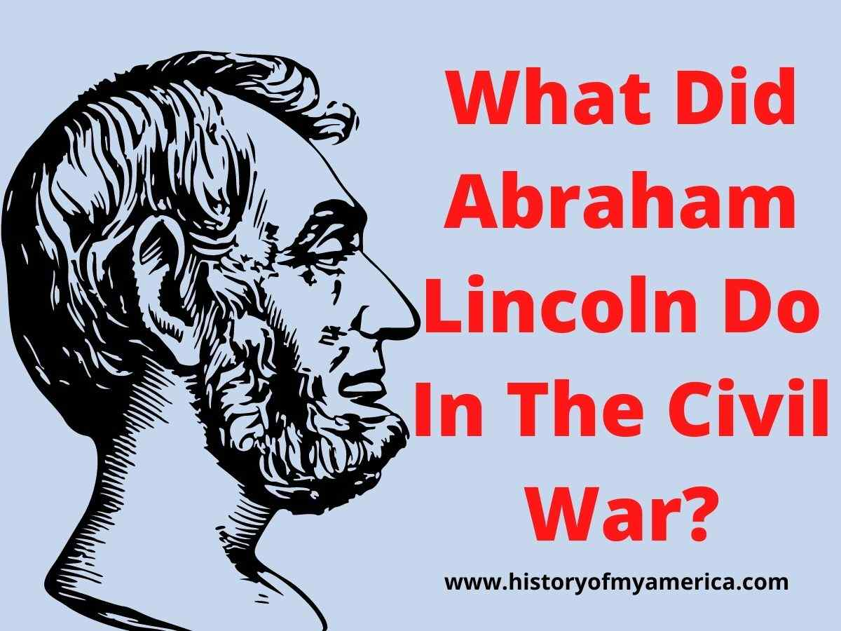 What Did Abraham Lincoln Do In The Civil War