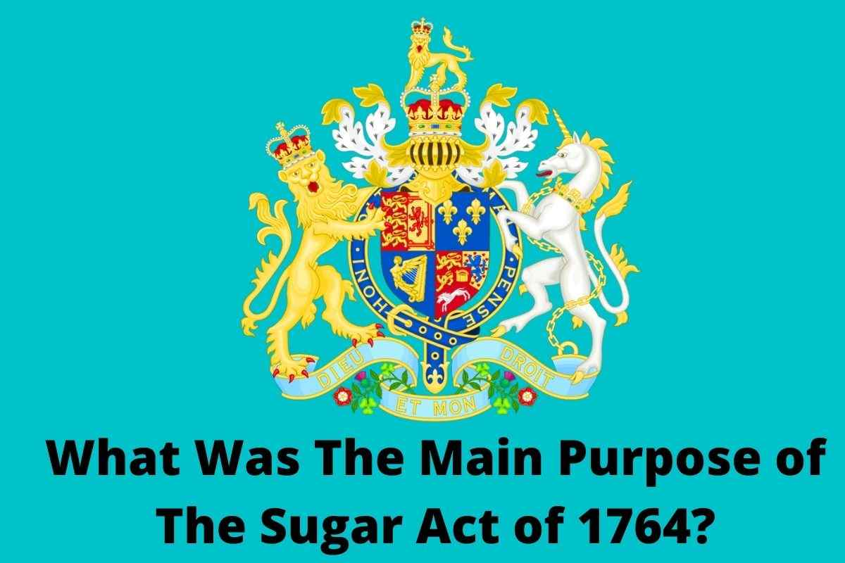 What Was The Main Purpose of The Sugar Act of 1764