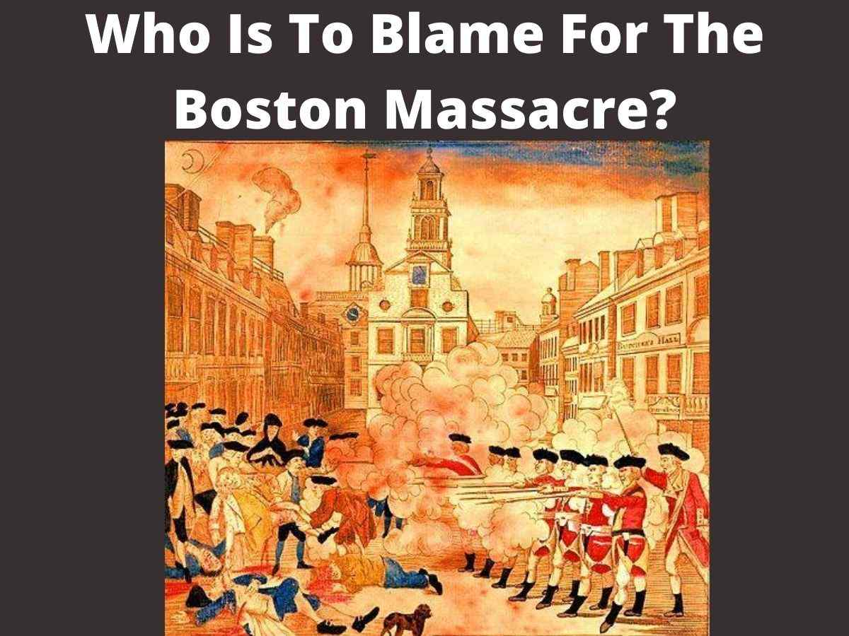 Who Is To Blame For The Boston Massacre