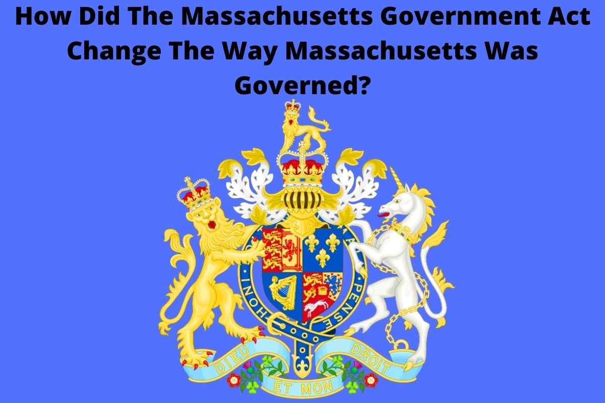 How Did The Massachusetts Government Act Change The Way Massachusetts Was Governed