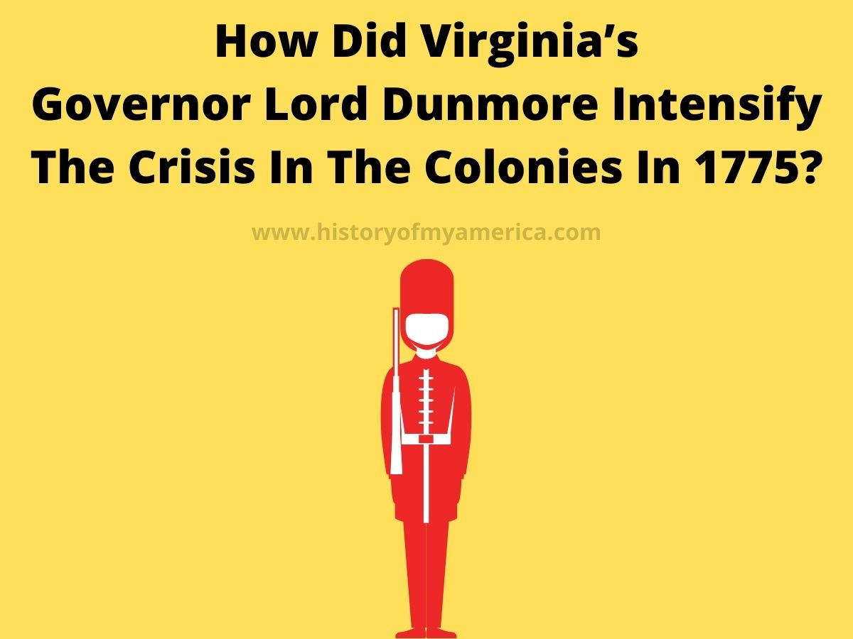How Did Virginia's Governor Lord Dunmore Intensify The Crisis In The Colonies In 1775
