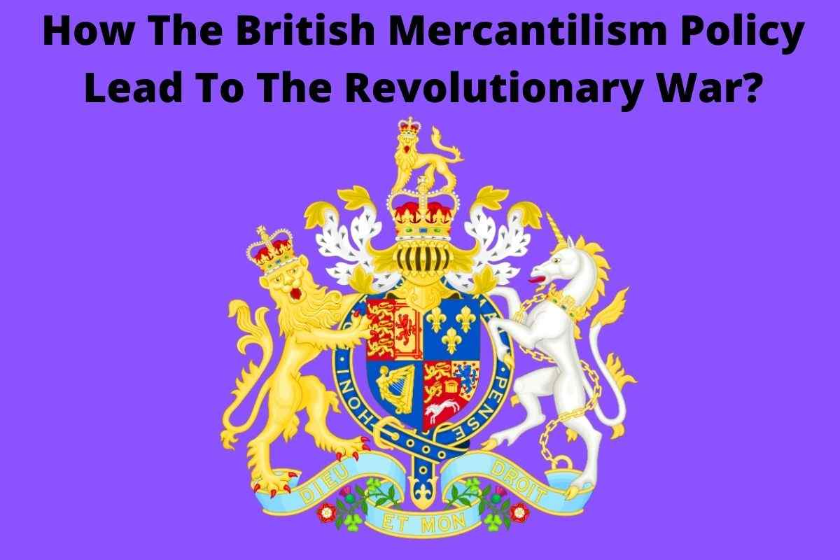 How The British Mercantilism Policy Lead To The Revolutionary War