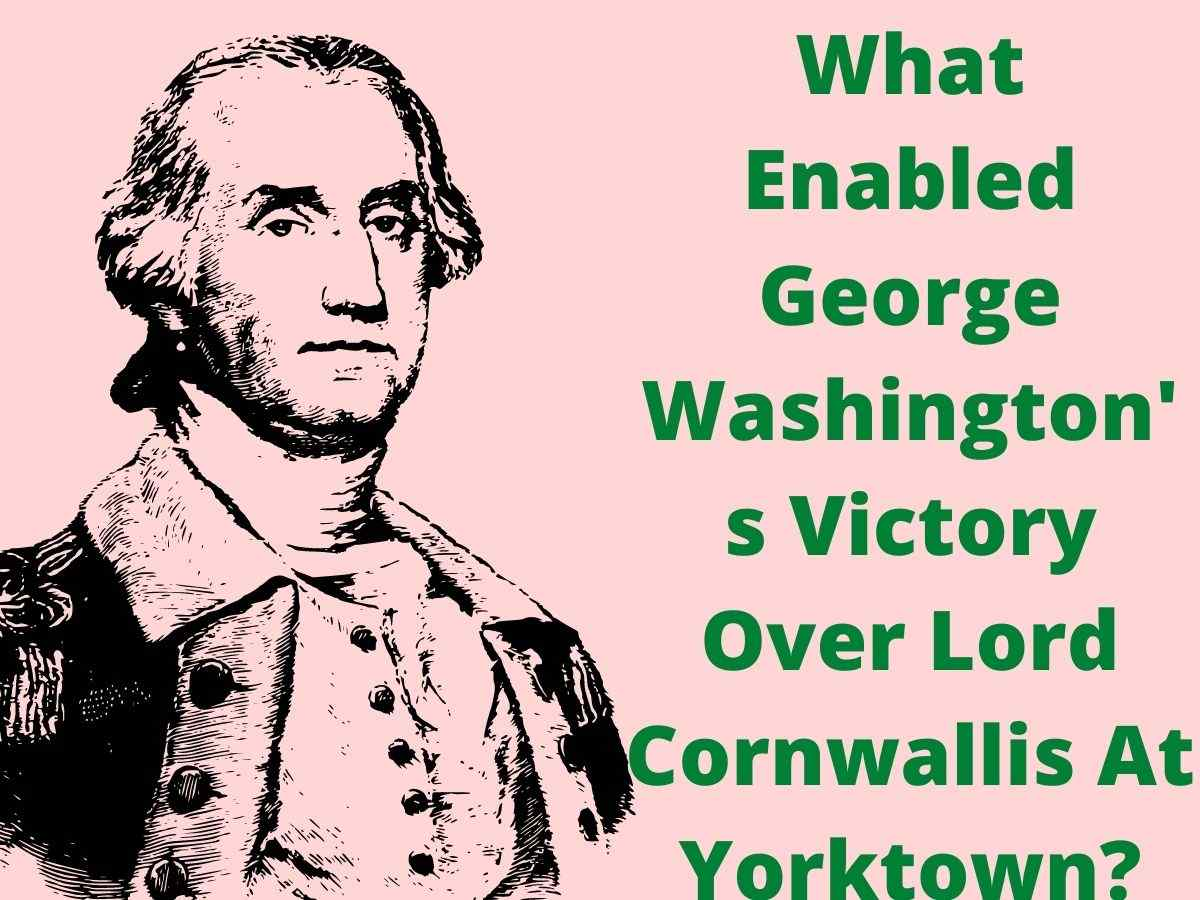 What Enabled George Washington Victory At Yorktown