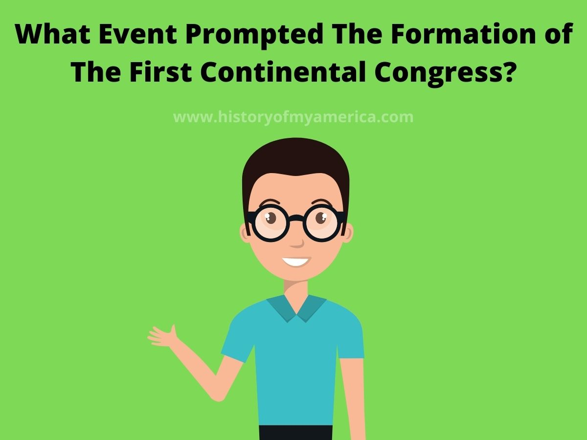 What Event Prompted The Formation of The First Continental Congress