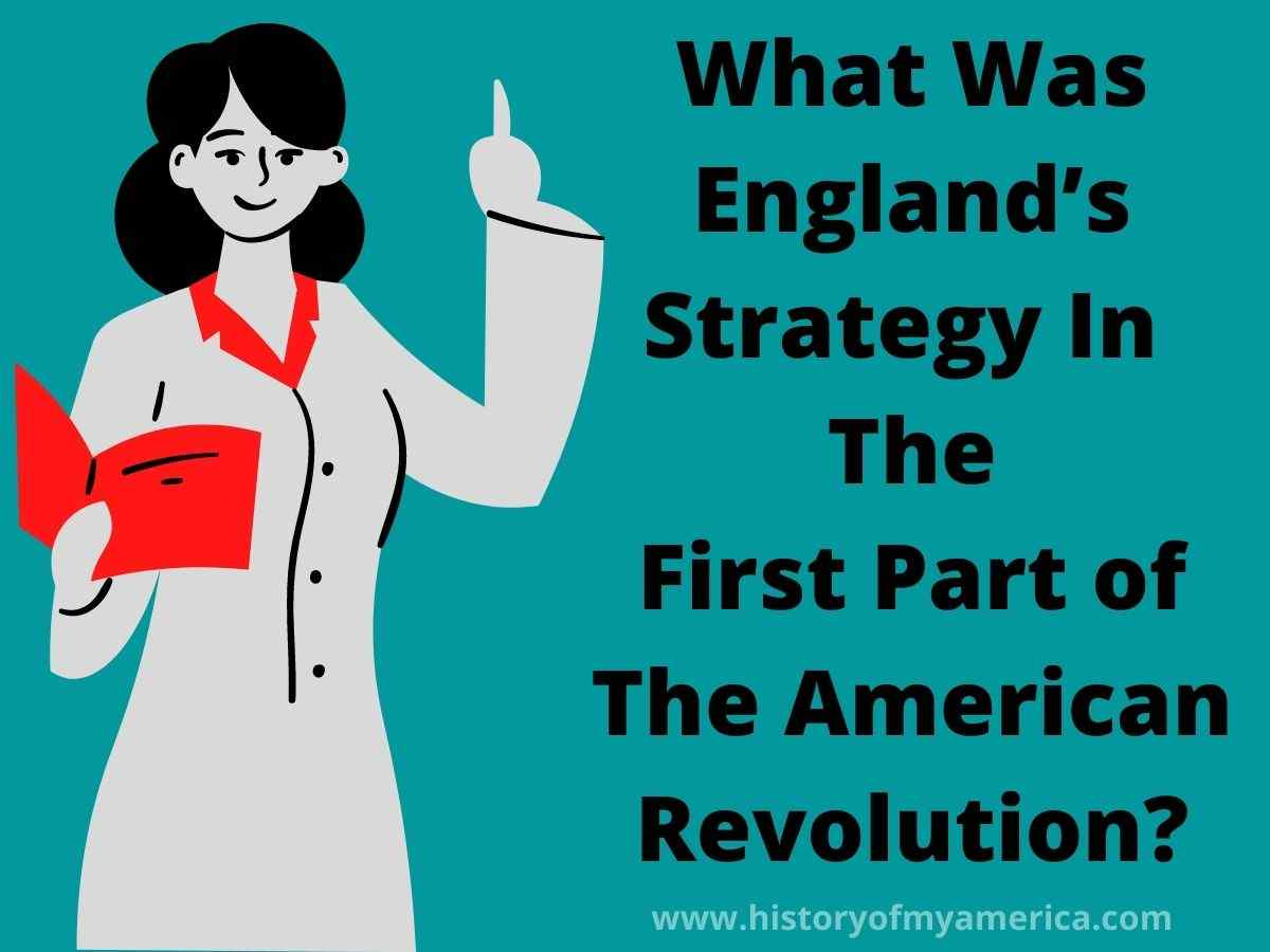 What Was England's Strategy In The First Part of The American Revolution