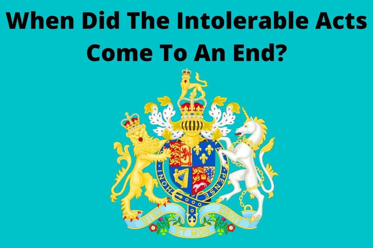 When Did The Intolerable Acts Come To An End
