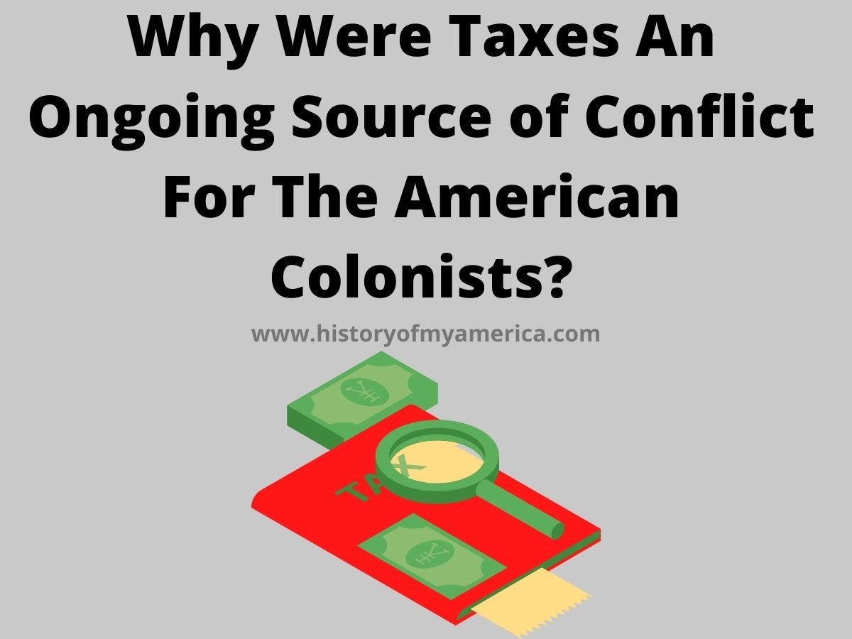 Why Were Taxes An Ongoing Source of Conflict For The American Colonists_