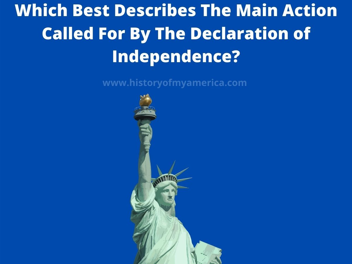 which best describe the main action called for by the declaration of independence