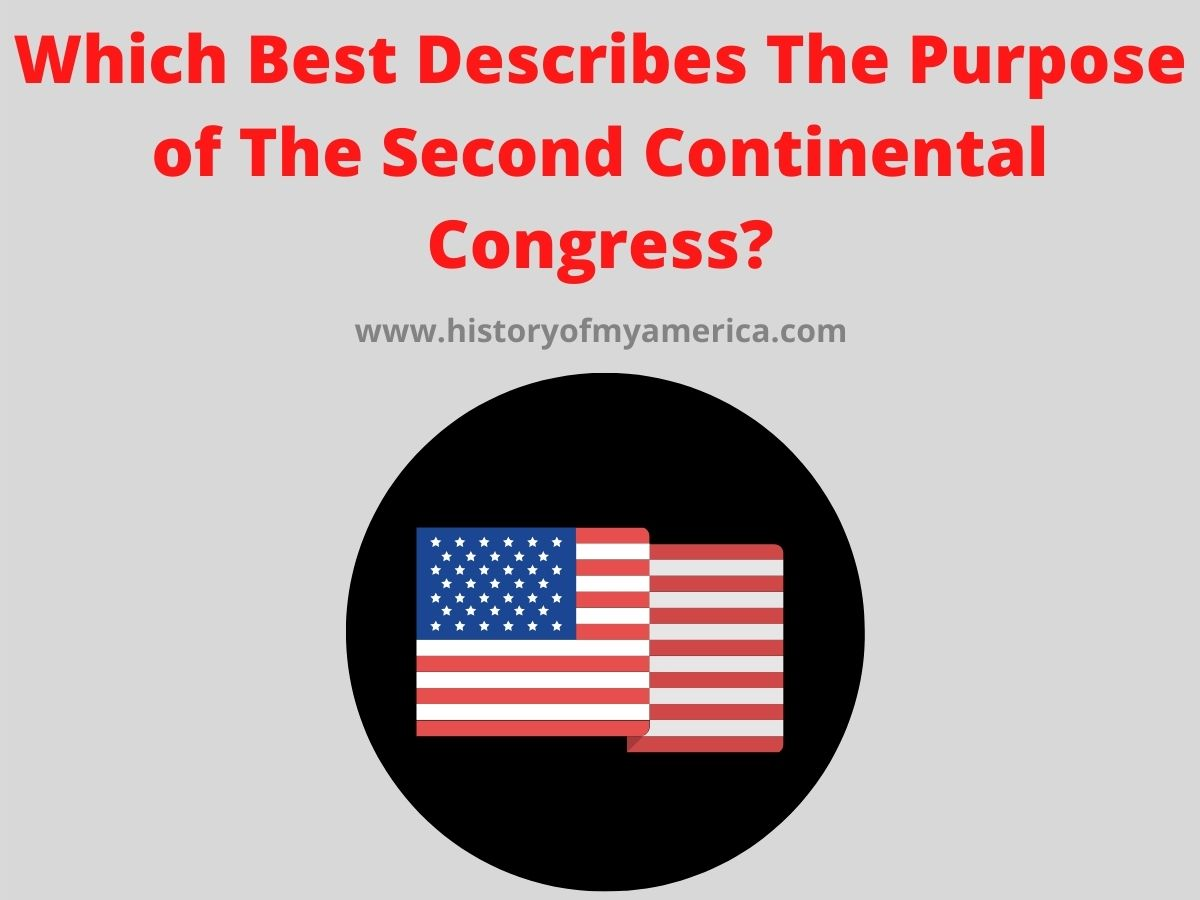 which best describes the purpose of the second continental congress