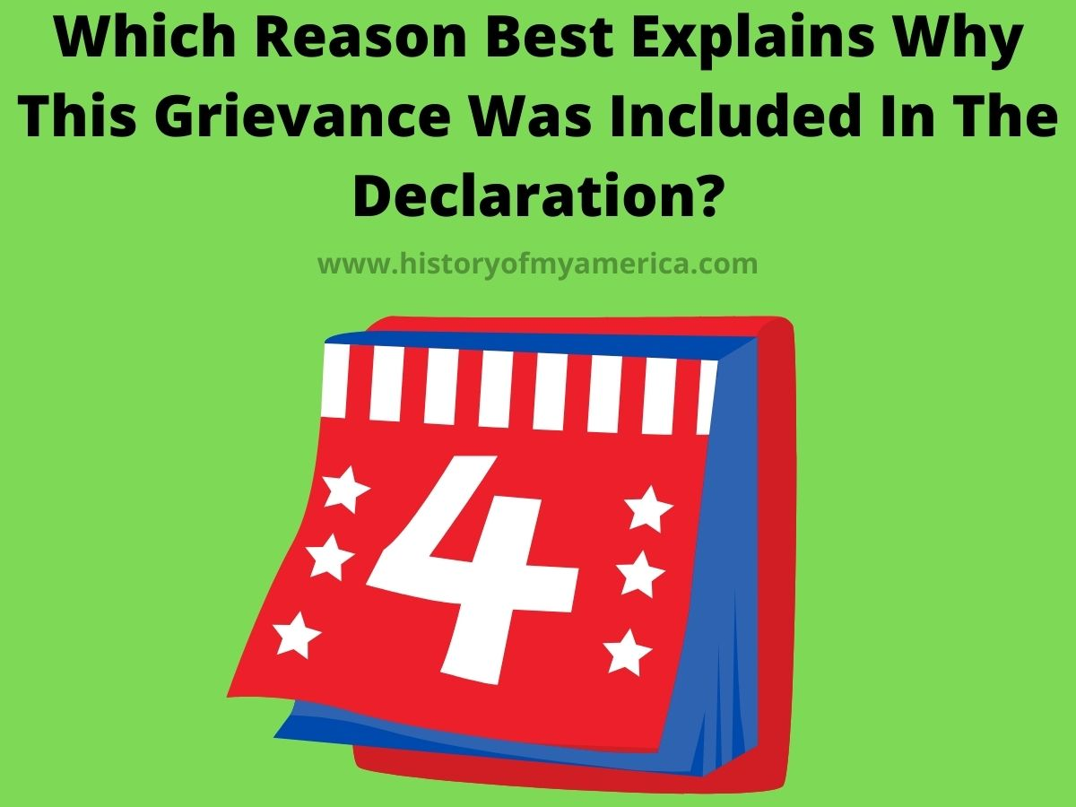 which reason best explains why this grievance was included in the Declaration of Independence