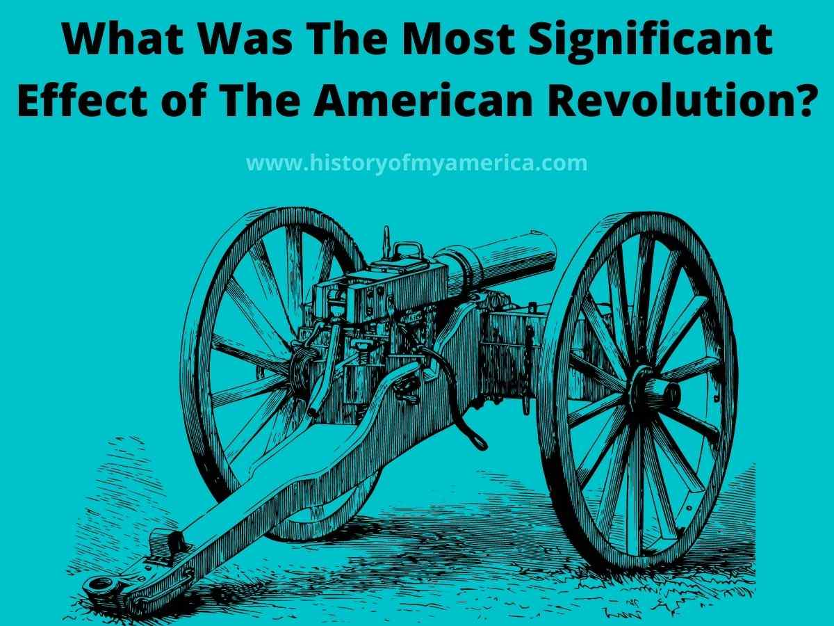 What Was The Most Significant Effect of The American Revolution