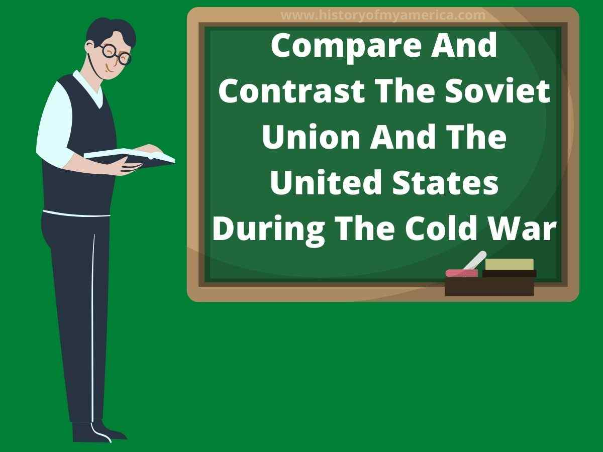 Compare And Contrast The Soviet Union And The United States During The Cold War