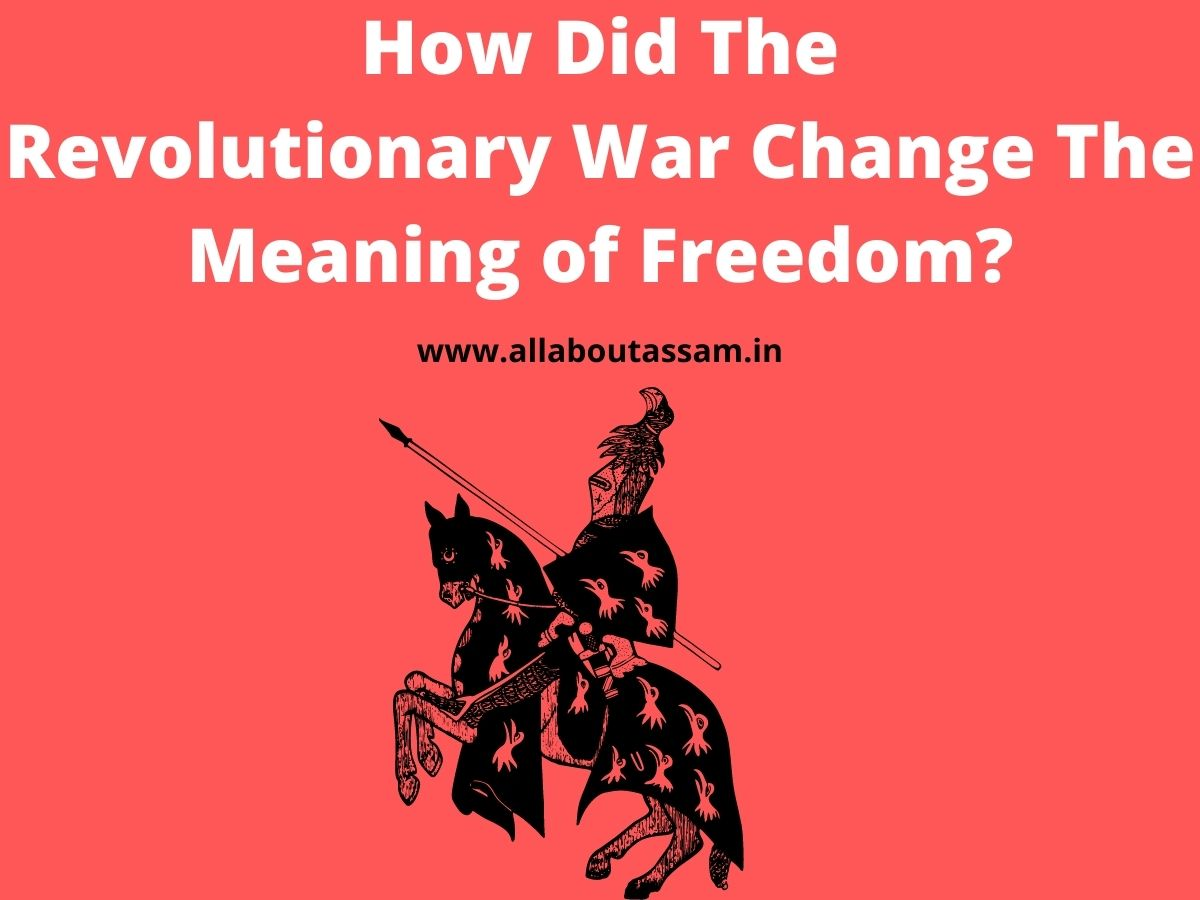 How Did The Revolutionary War Change The Meaning of Freedom?