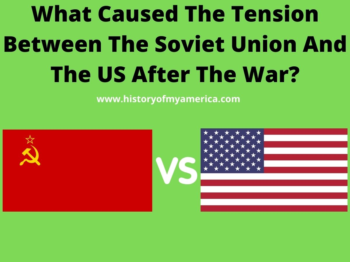 What Caused The Tension Between The Soviet Union And The US After The War, cold war_