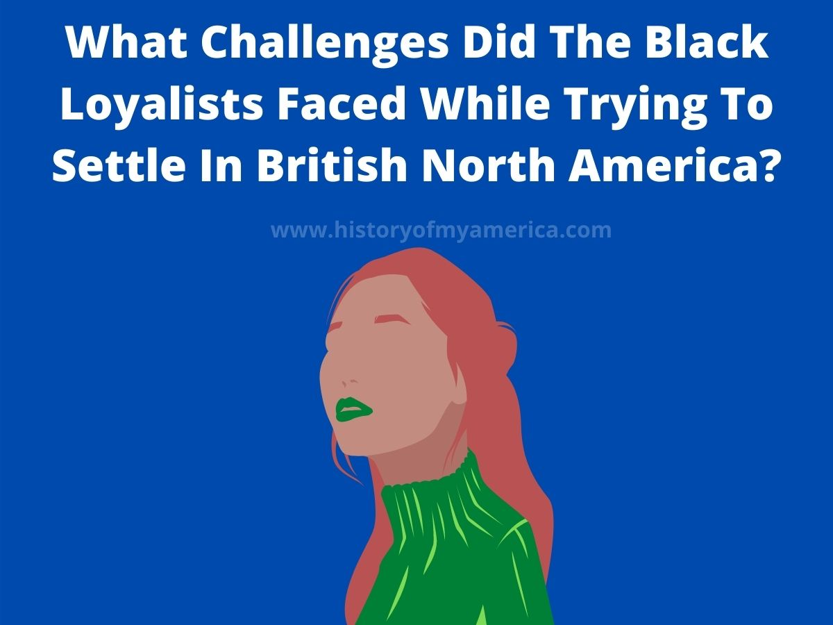 What Challenges Did The Black Loyalists Faced While Trying To Settle In British North America