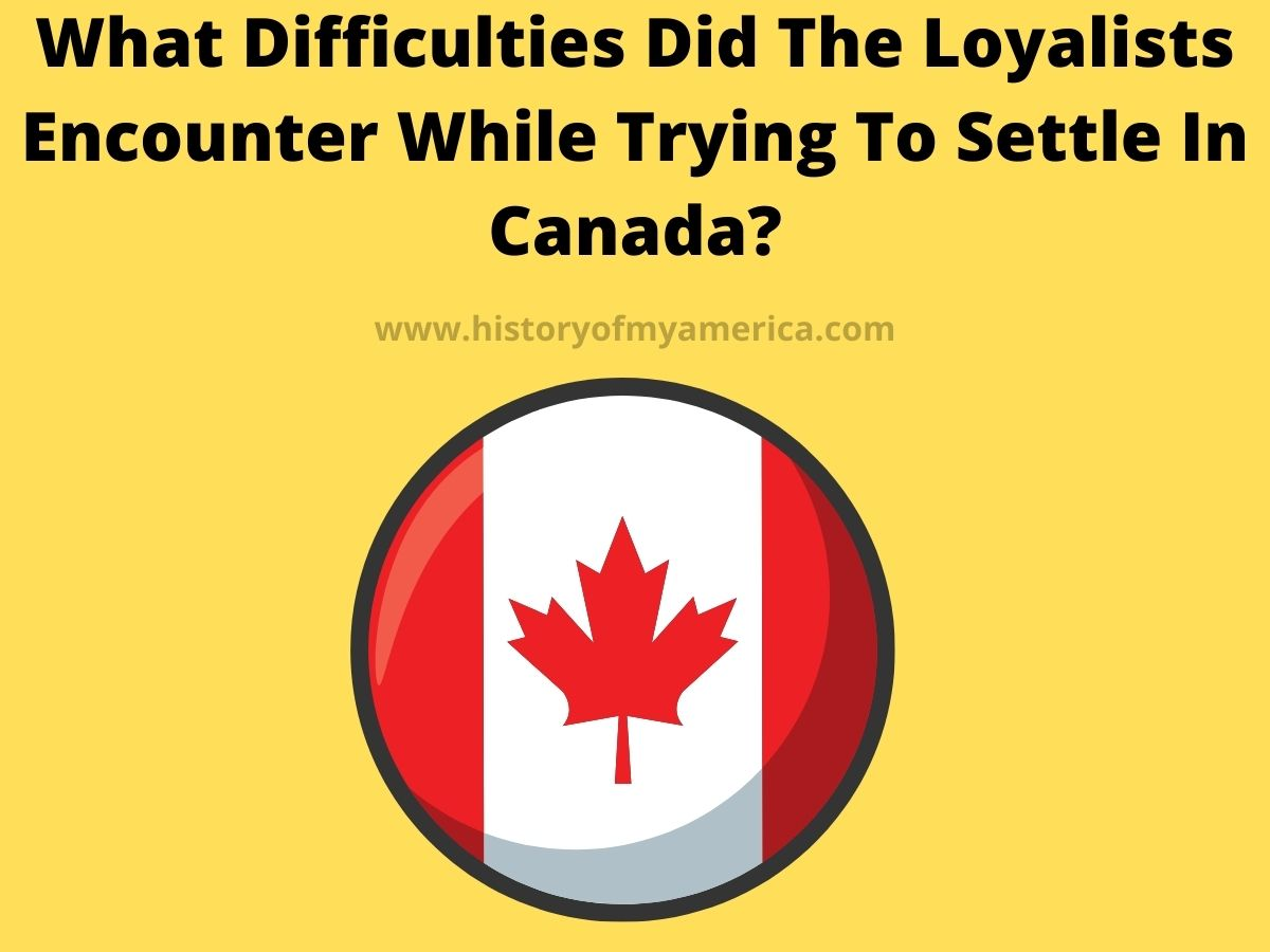 What Difficulties Did The Loyalists Encounter While Trying To Settle In Canada