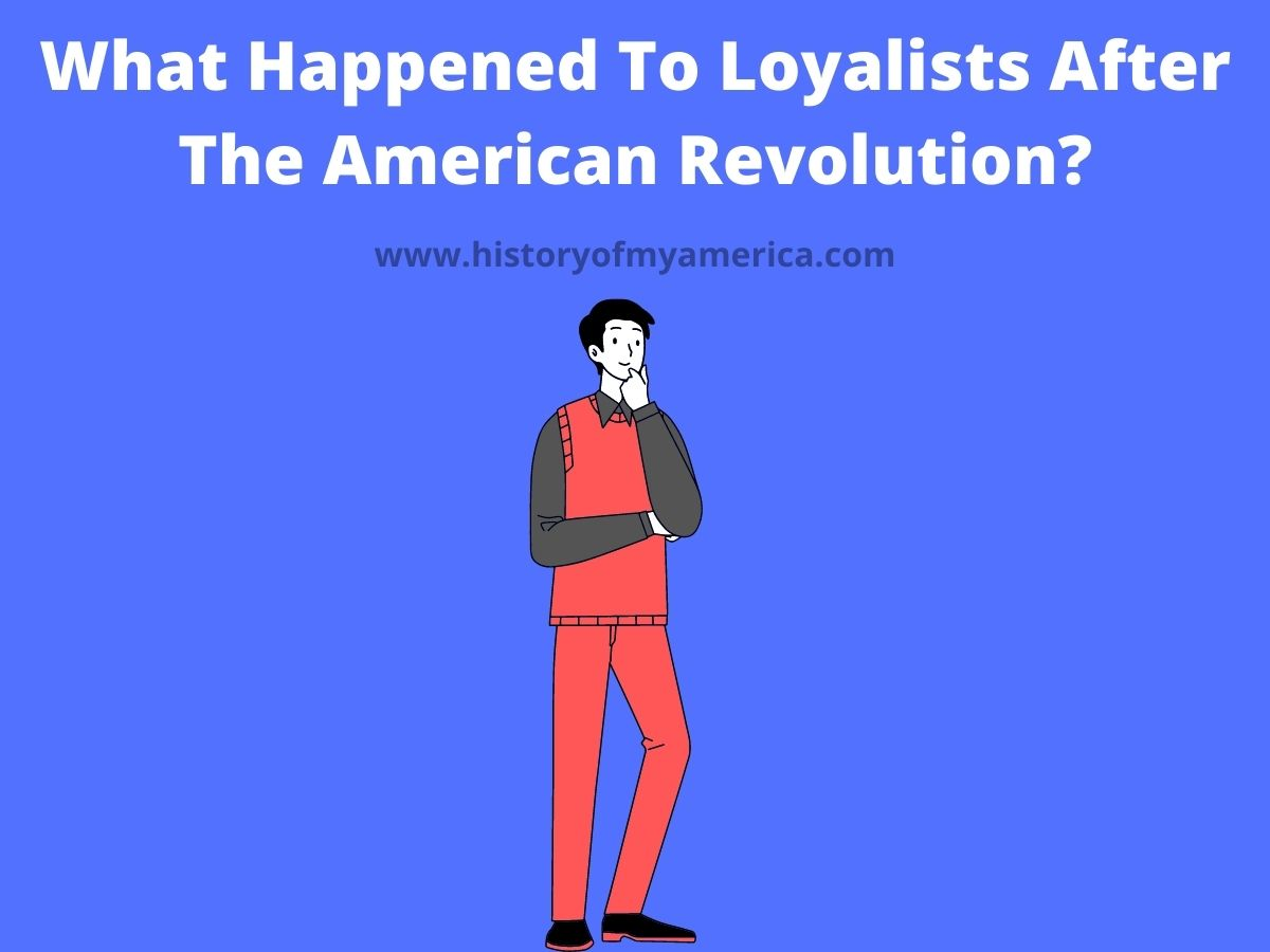 What Happened To Loyalists After The American Revolution?
