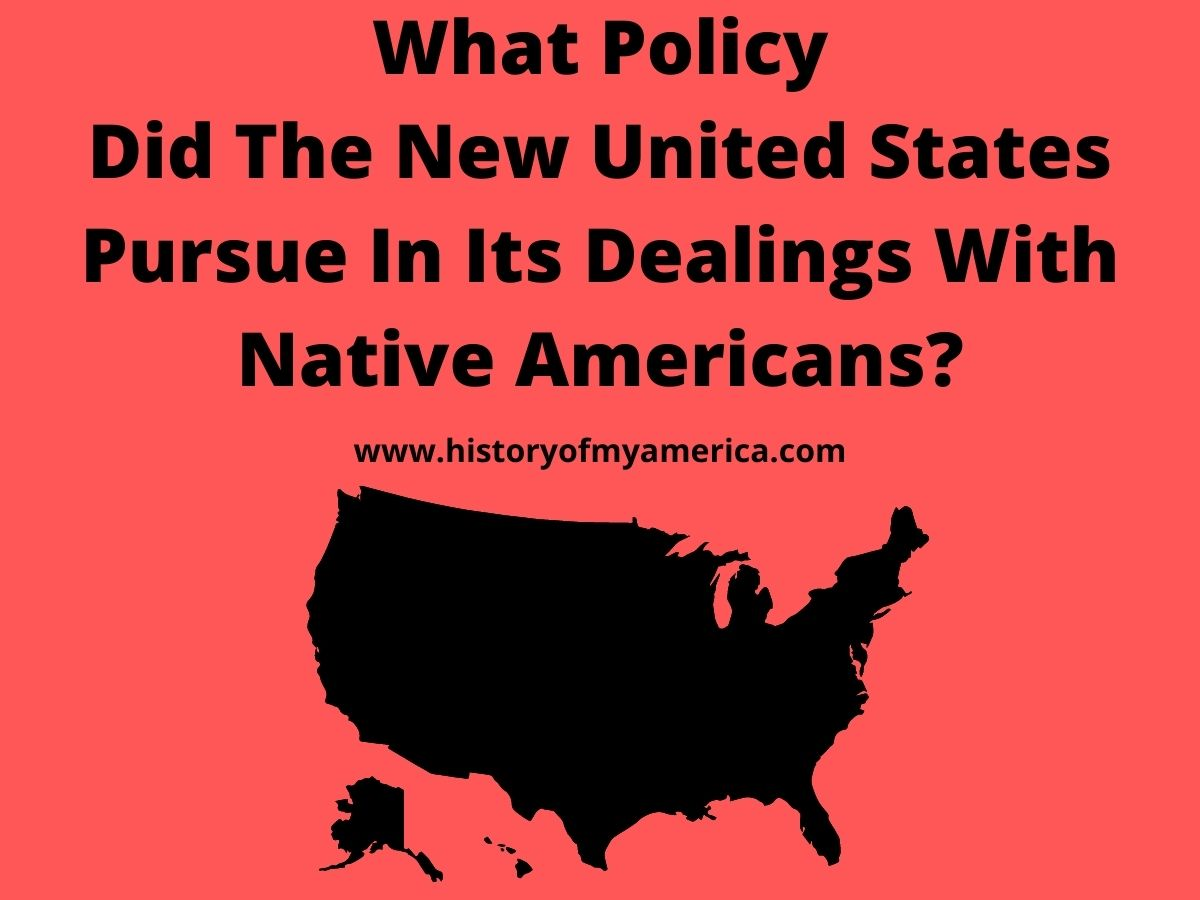 What Policy Did The New United States Pursue In Its Dealings With Native Americans, native american problems