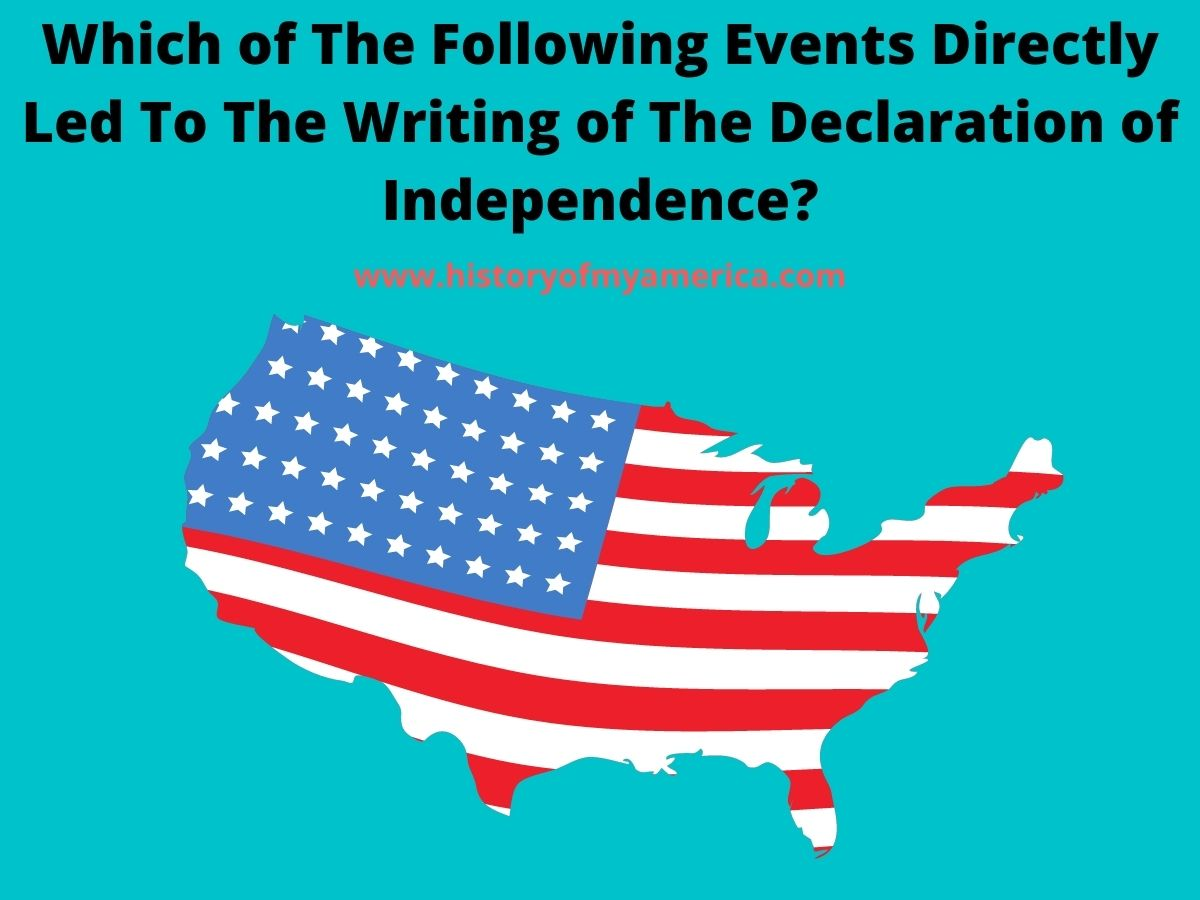 Which of The Following Events Directly Led To The Writing of The Declaration of Independence, us history