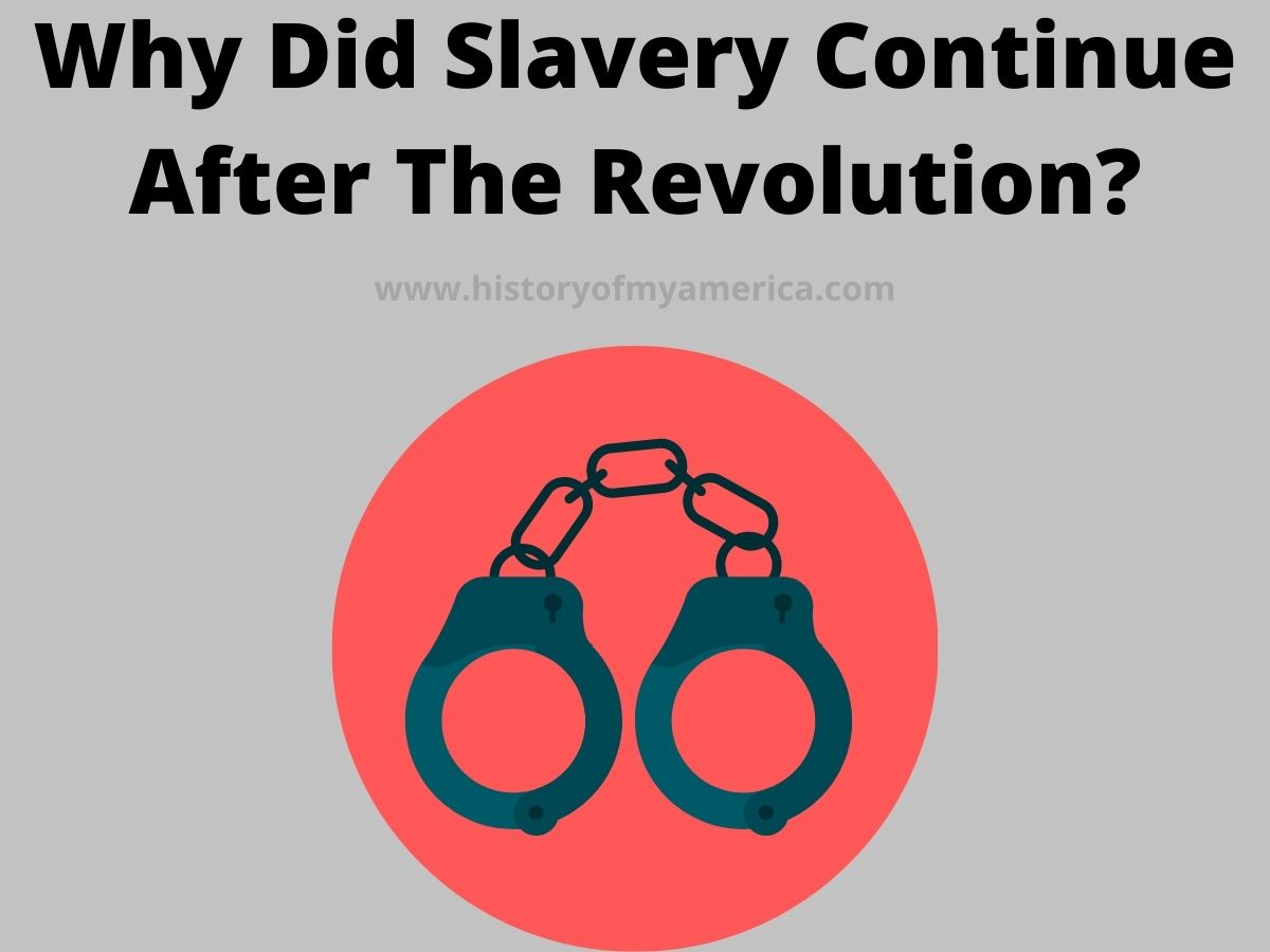 Why Did Slavery Continue After The Revolution