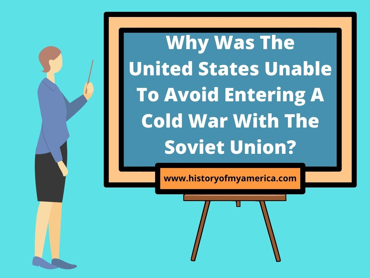 Why Was The United States Unable To Avoid Entering A Cold War With The Soviet Union