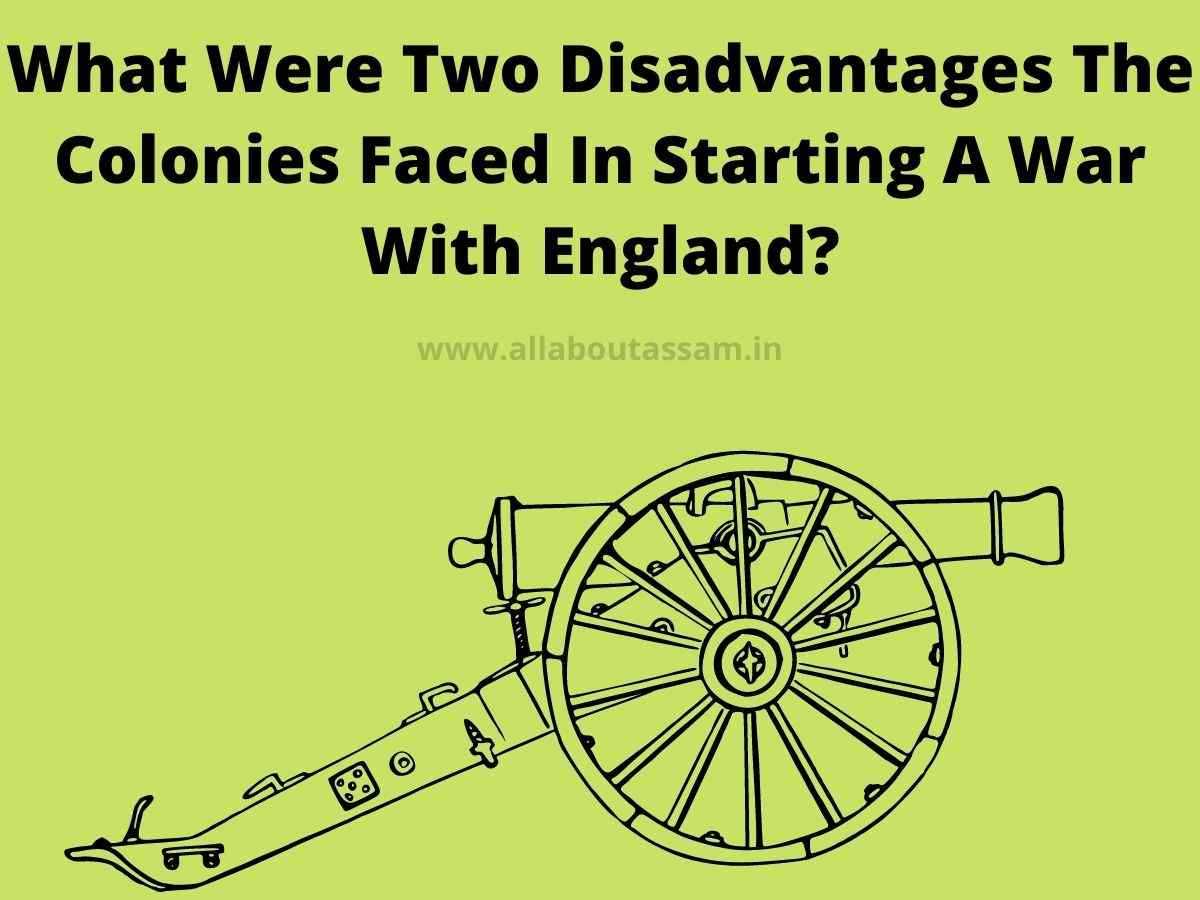 What Were Two Disadvantages The Colonies Faced In Starting A War With England