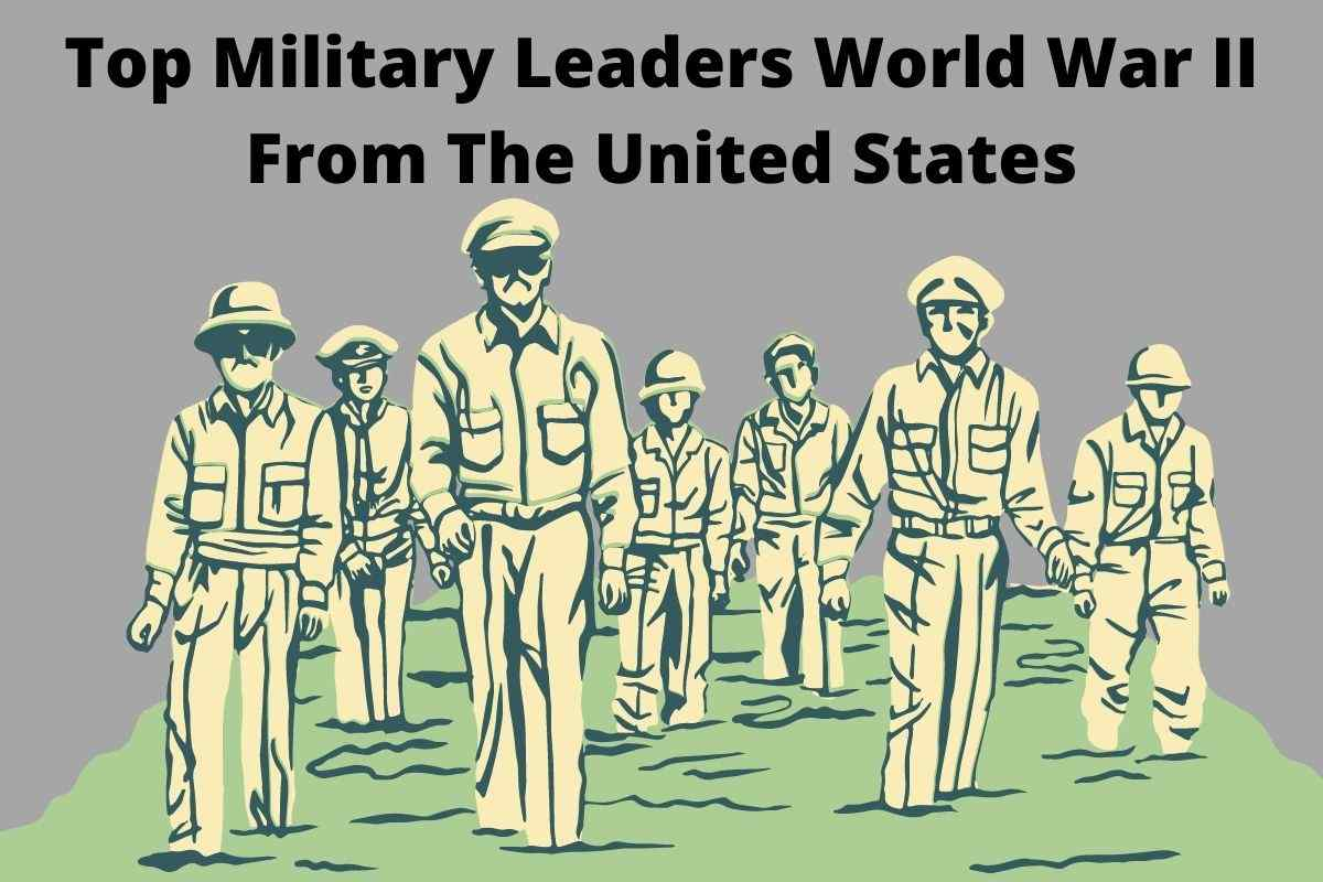 Top Army Leaders World War II From The United States