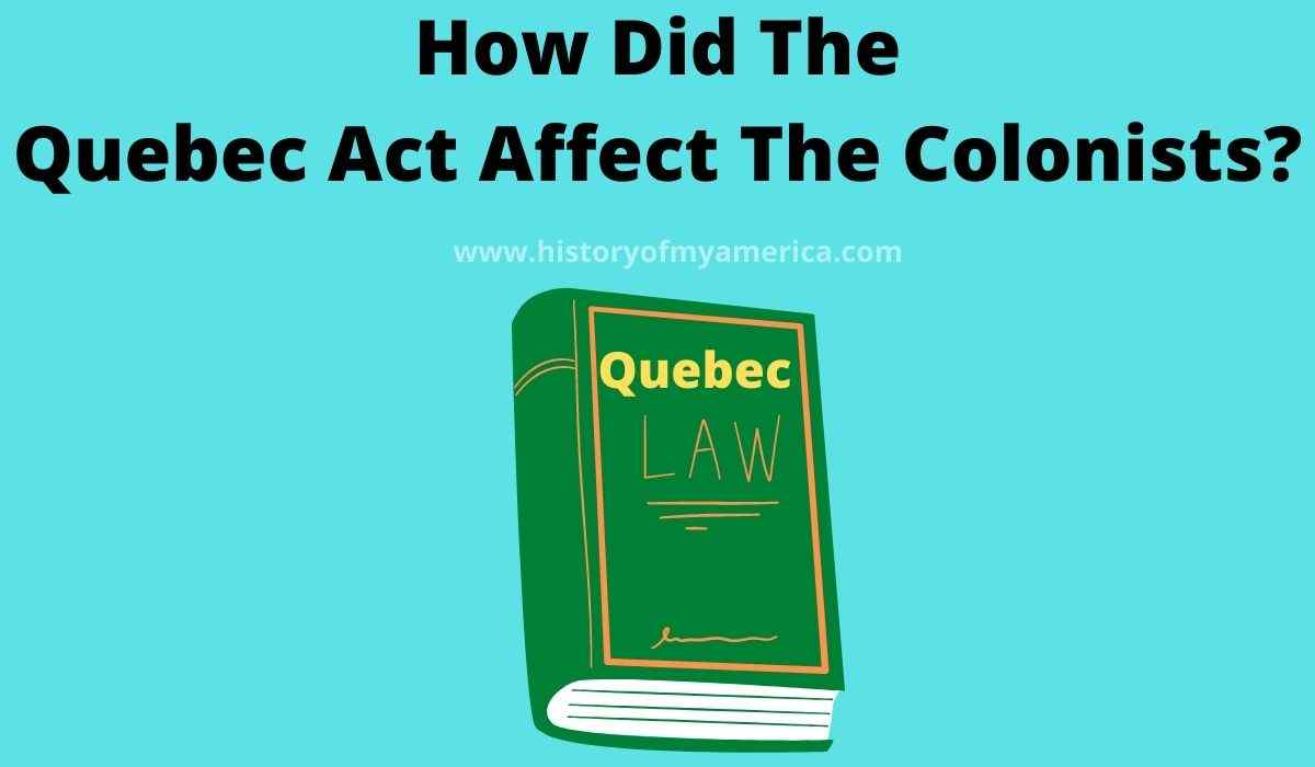 How Did The Quebec Act Affect The Colonists