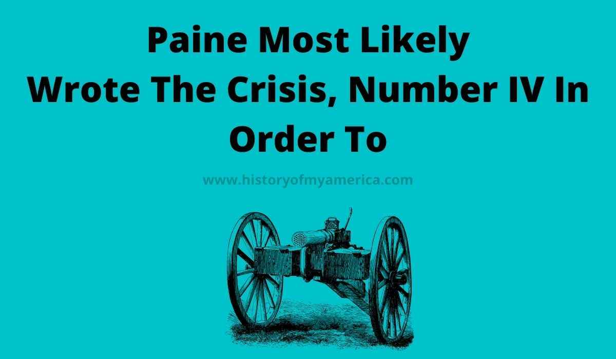 Paine Most Likely Wrote The Crisis, Number IV In Order To