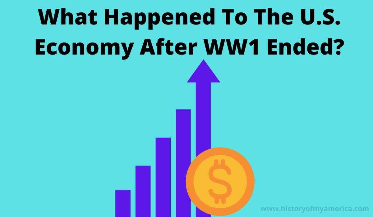 What Happened To The U.S. Economy After WW1 Ended