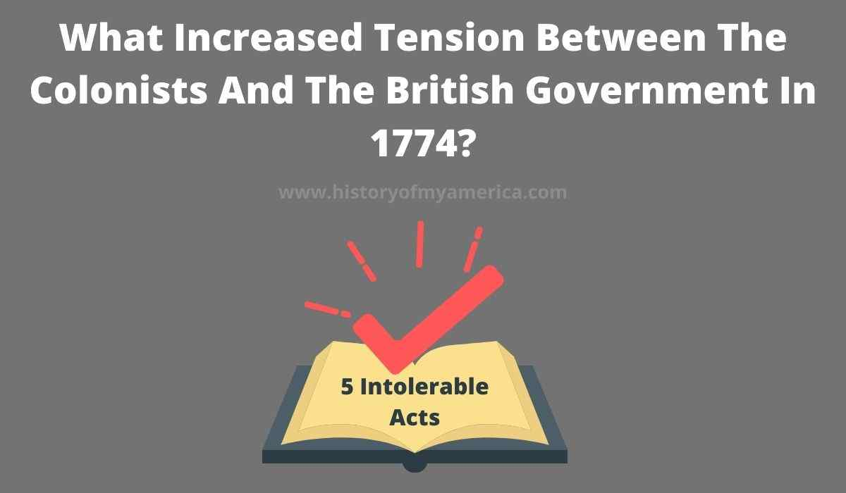 What Increased Tension Between The Colonists And The British Government In 1774