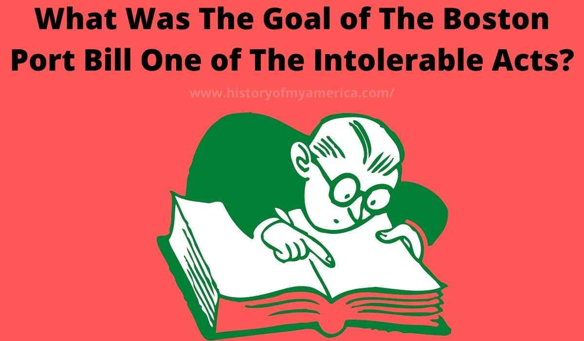 What Was The Goal of The Boston Port Bill One of The Intolerable Acts
