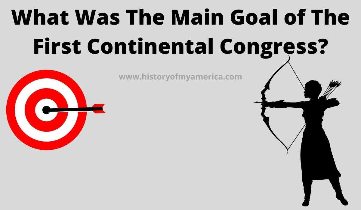 What Was The Main Goal of The First Continental Congress