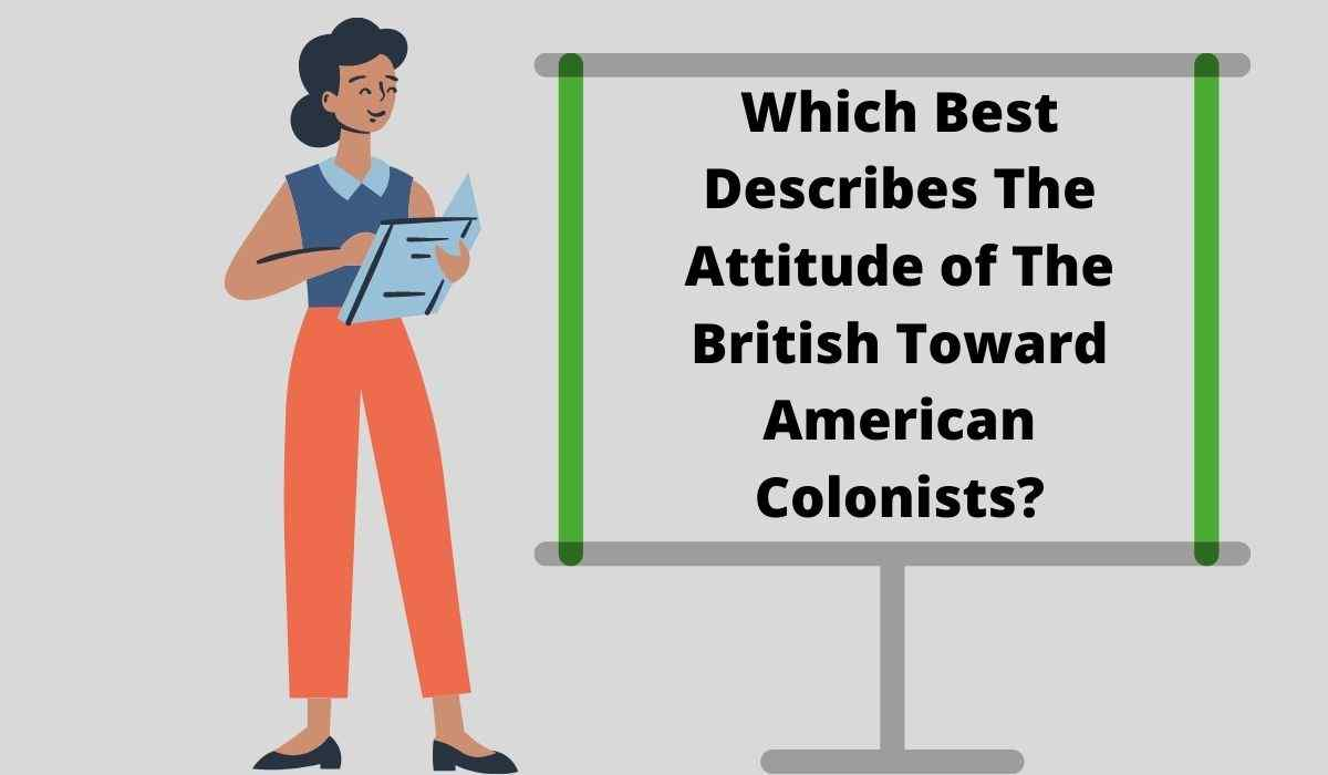 Which Best Describes The Attitude of The British Toward American Colonists