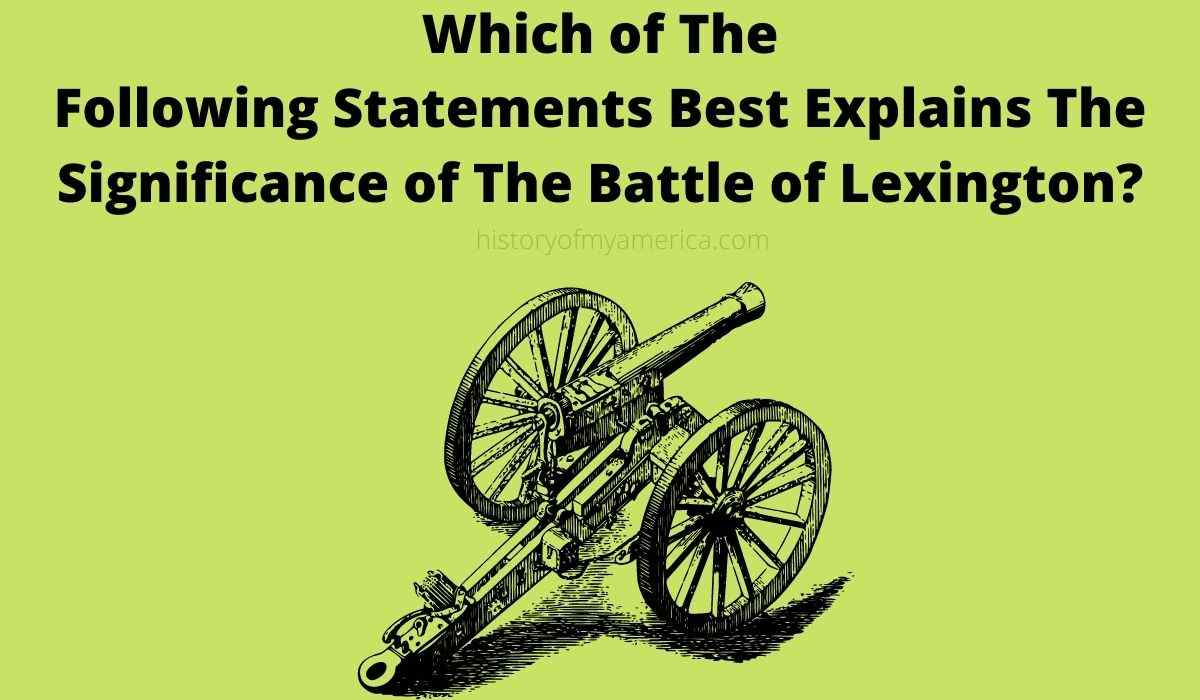 Which of The Following Statements Best Explains The Significance of The Battle of Lexington