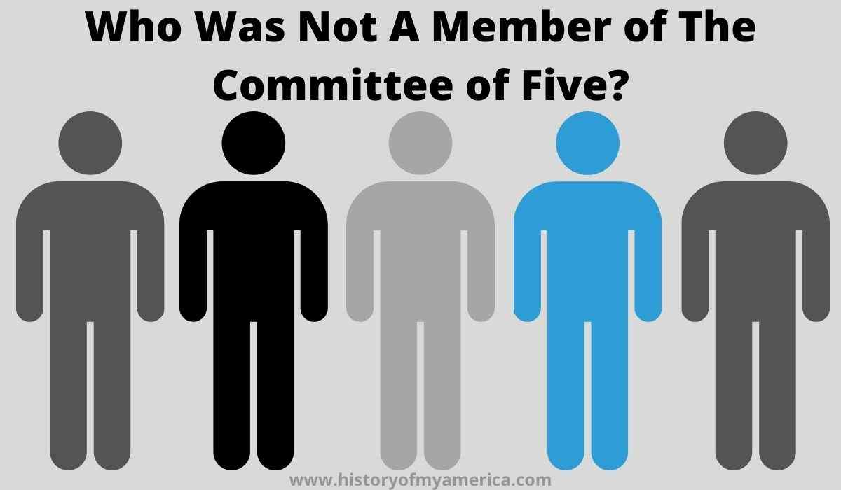 Who Was Not A Member of The Committee of Five