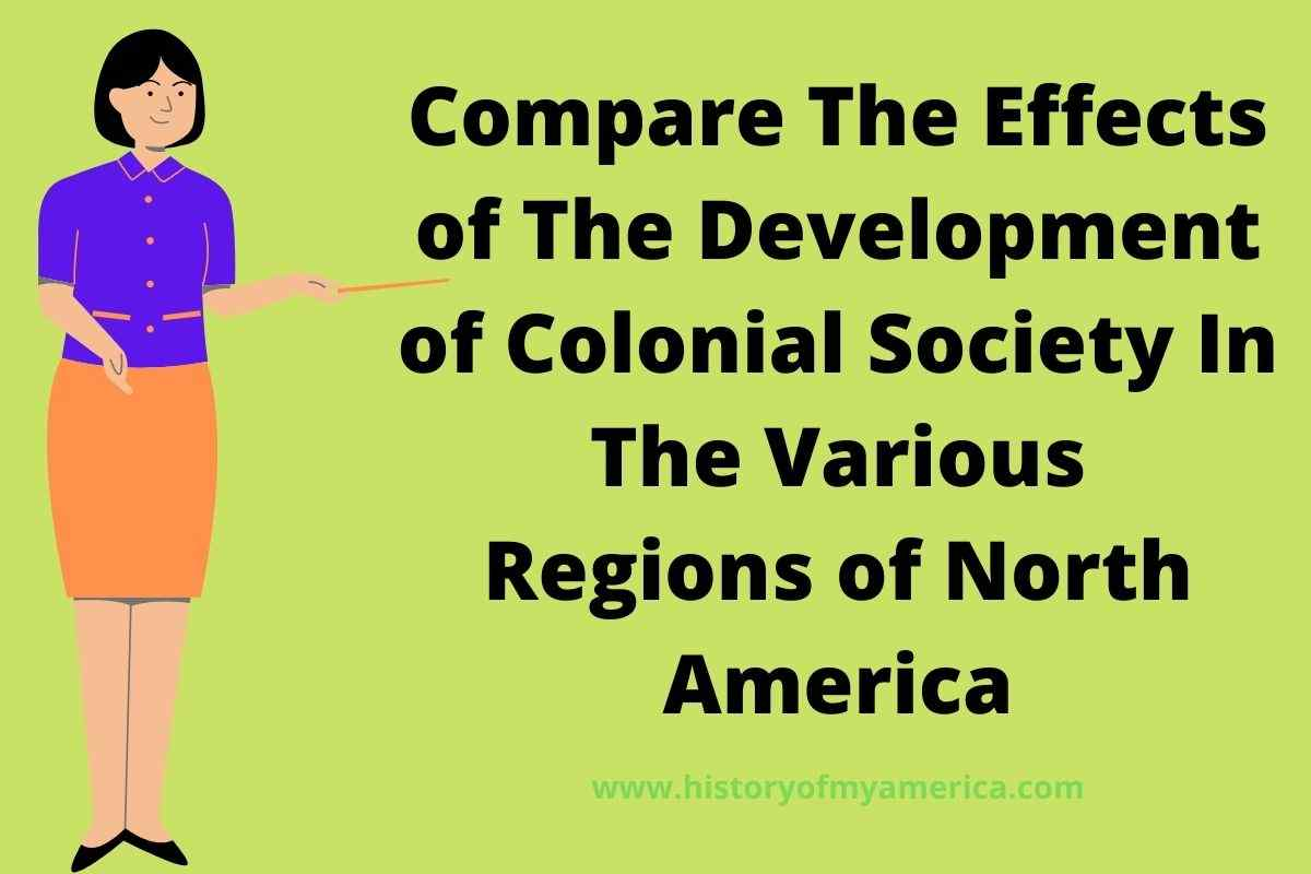 Compare The Effects of The Development of Colonial Society In The Various Regions of North America