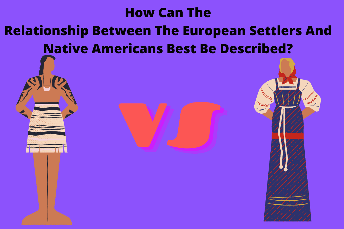 How Can The Relationship Between The European Settlers And Native Americans Best Be Described