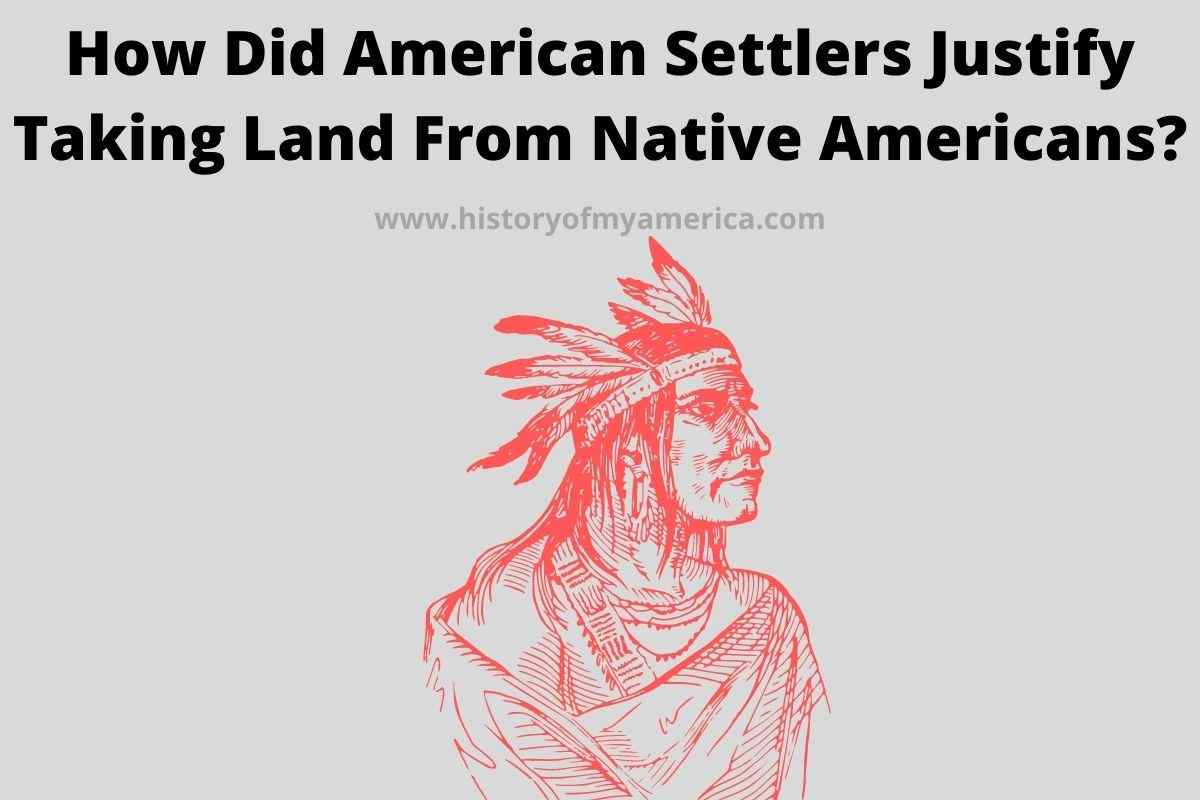 How Did American Settlers Justify Taking Land From Native Americans