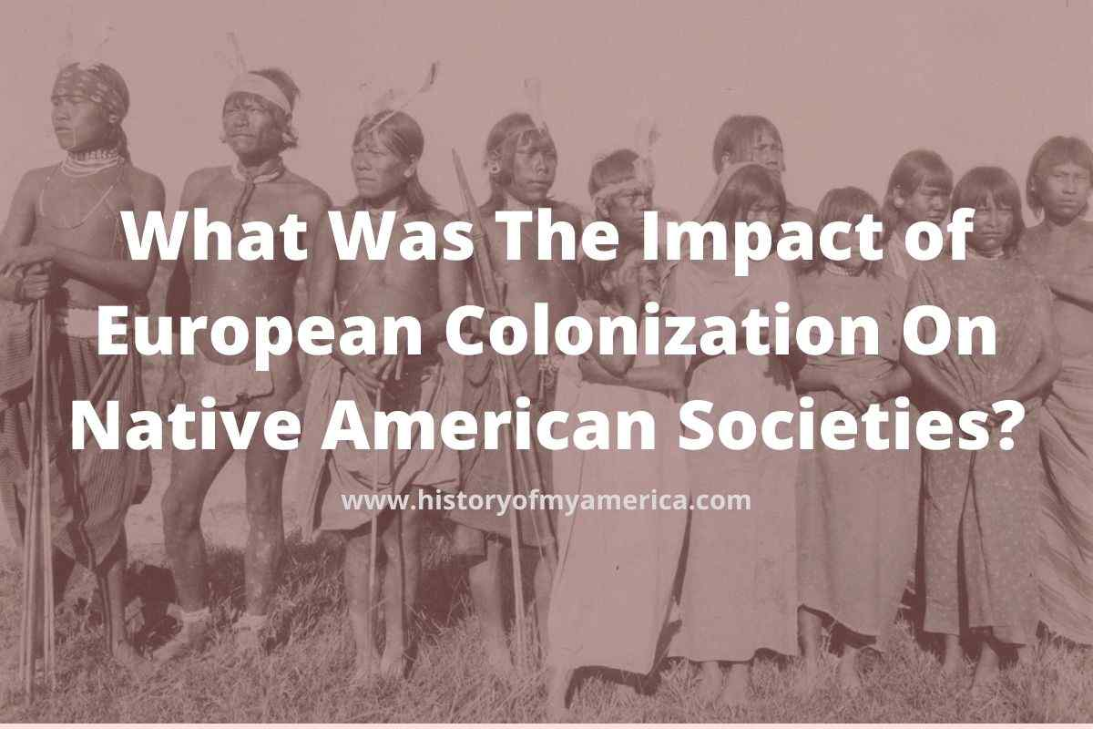 What Was The Impact of European Colonization On Native American Societies