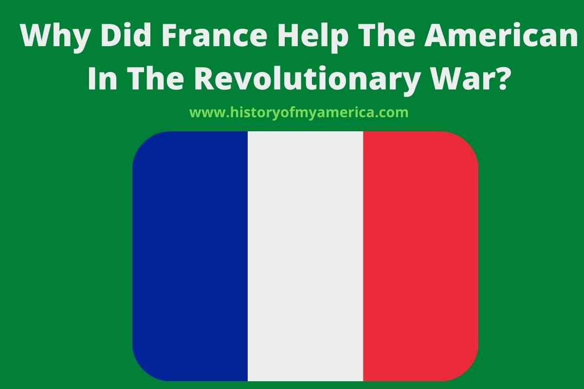 Why Did France Help The American In The Revolutionary War