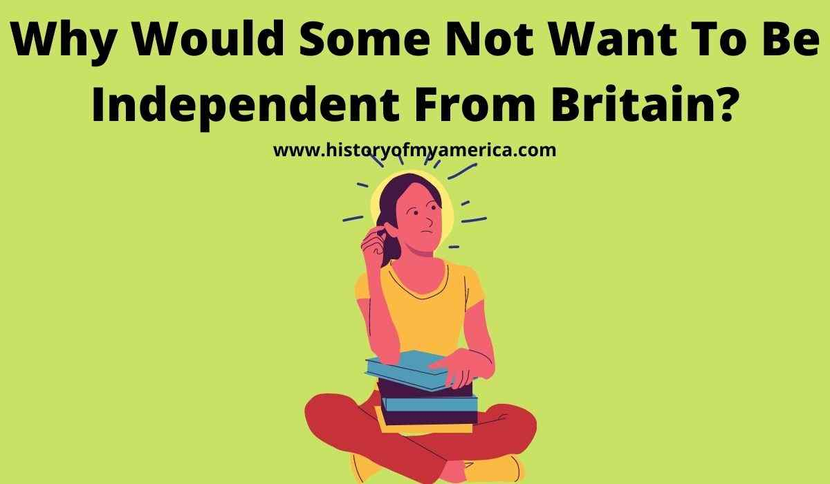 Why Would Some Not Want To Be Independent From Britain