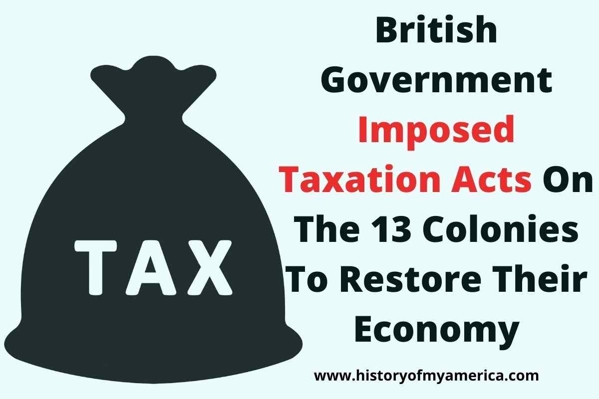 British Government Imposed Taxation Acts On The 13 Colonies To Restore Economy, no taxation without representation