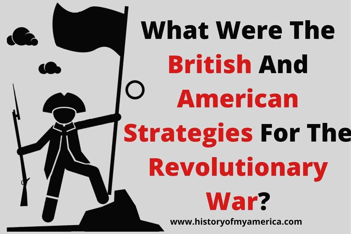 What Were The British And American Strategies For The Revolutionary War