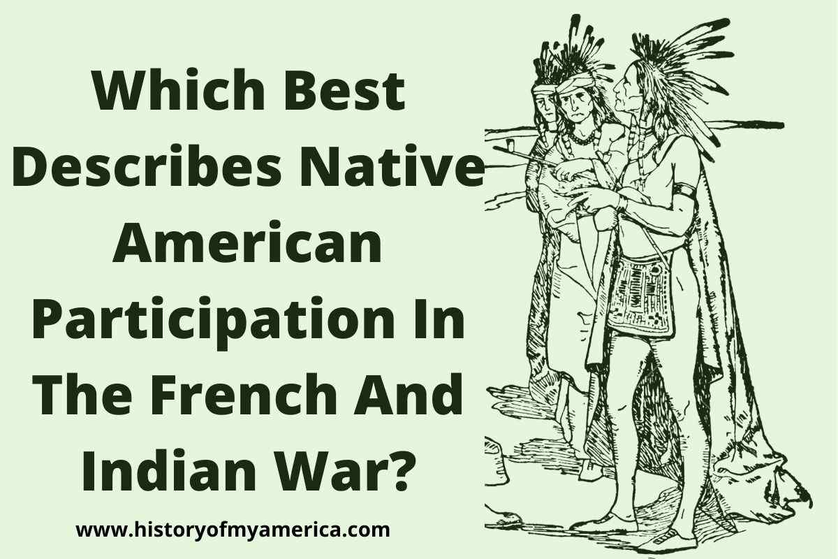 Which Best Describes Native American Participation In The French And Indian War