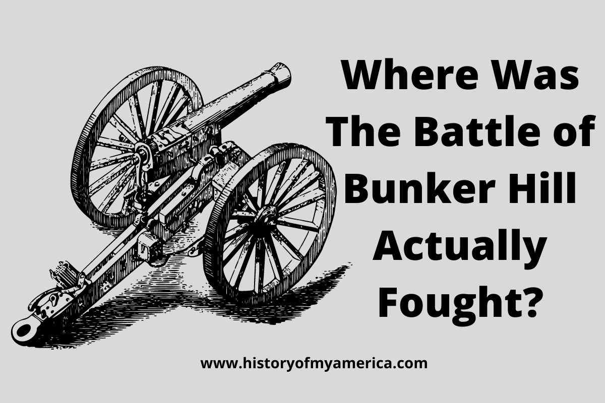 Where Was The Battle of Bunker Hill Actually Fought