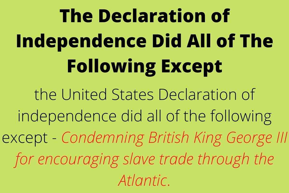 The Declaration of Independence Did All of The Following Except