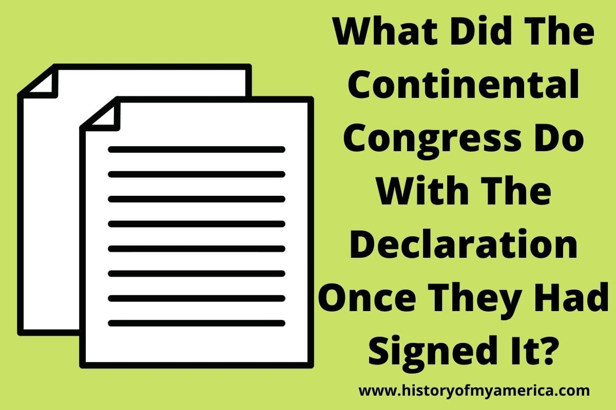 What Did The Continental Congress Do With The Declaration Once They Had Signed It