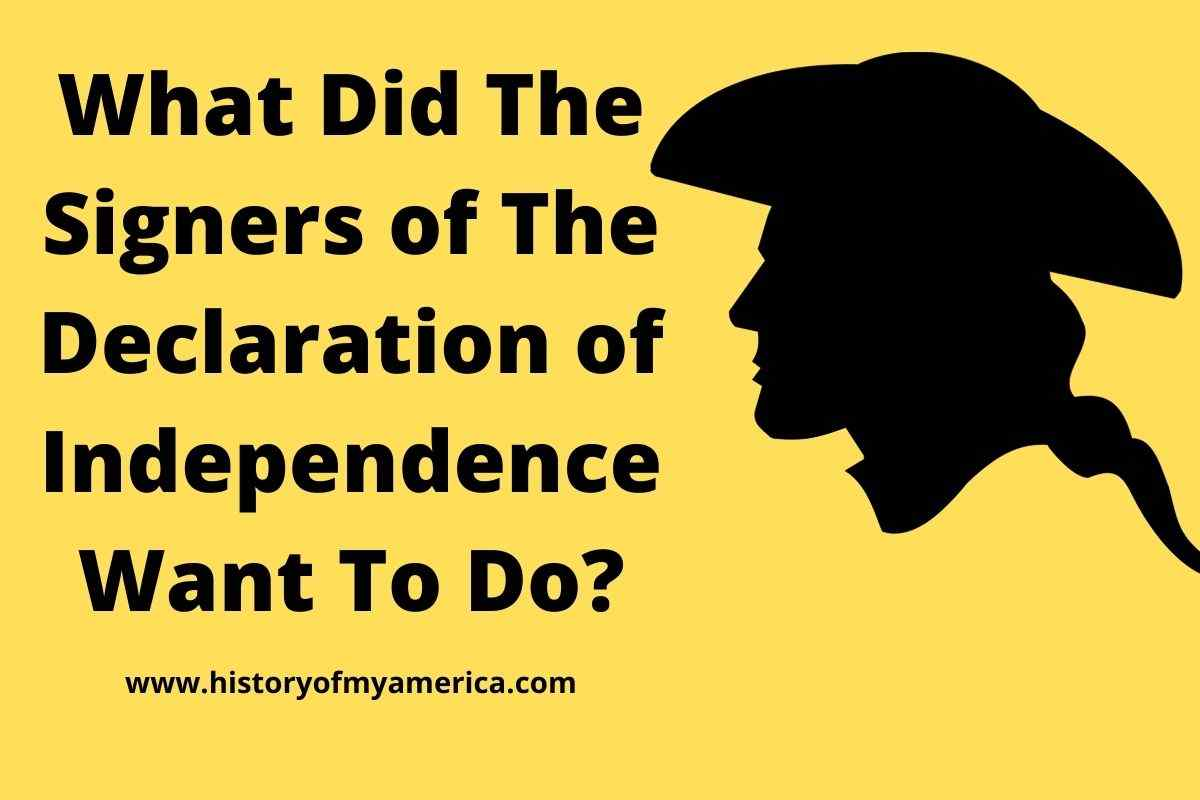 What Did The Signers of The Declaration of Independence Want To Do